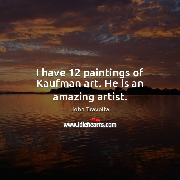 Image, I have 12 paintings of Kaufman art. He is an amazing artist.