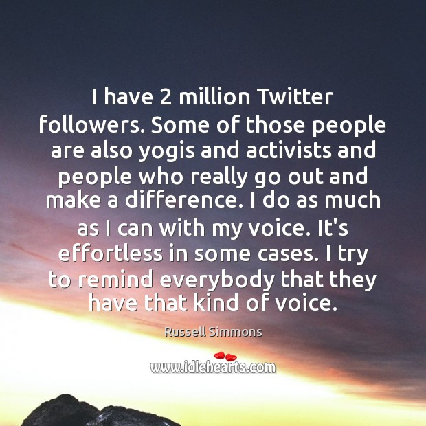 I have 2 million Twitter followers. Some of those people are also yogis Russell Simmons Picture Quote
