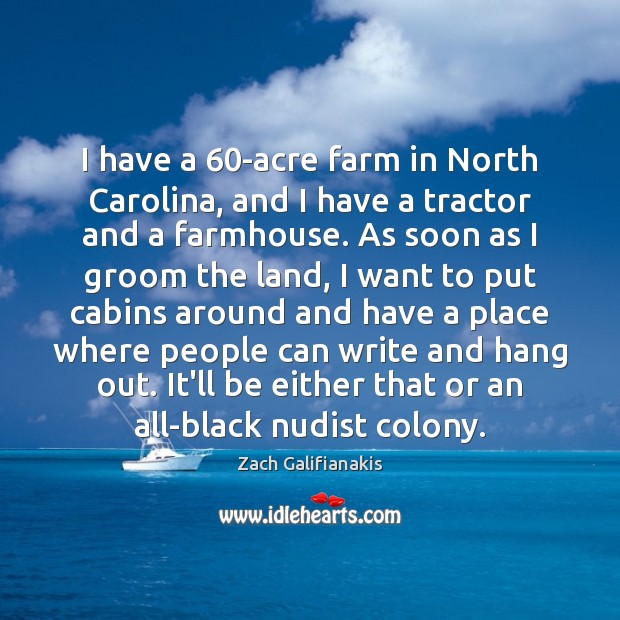 Image, I have a 60-acre farm in North Carolina, and I have a