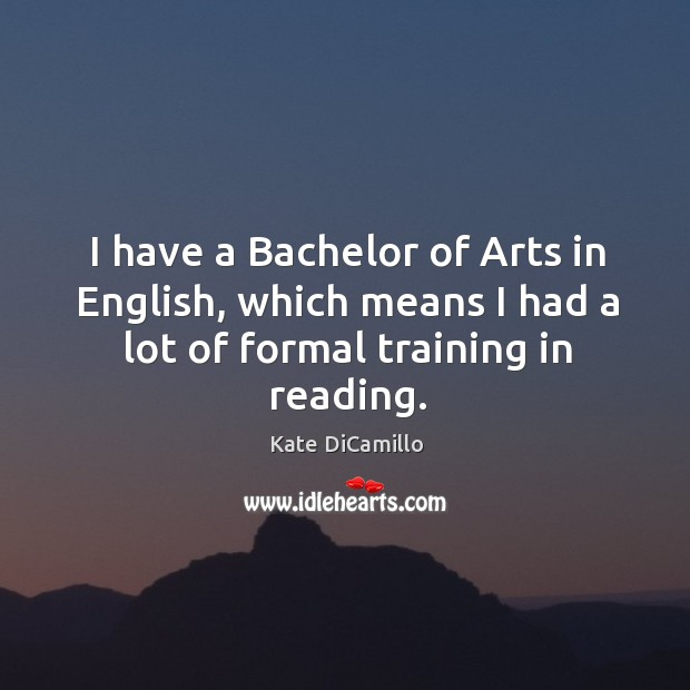 Image, I have a bachelor of arts in english, which means I had a lot of formal training in reading.