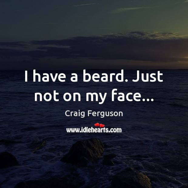I have a beard. Just not on my face… Image