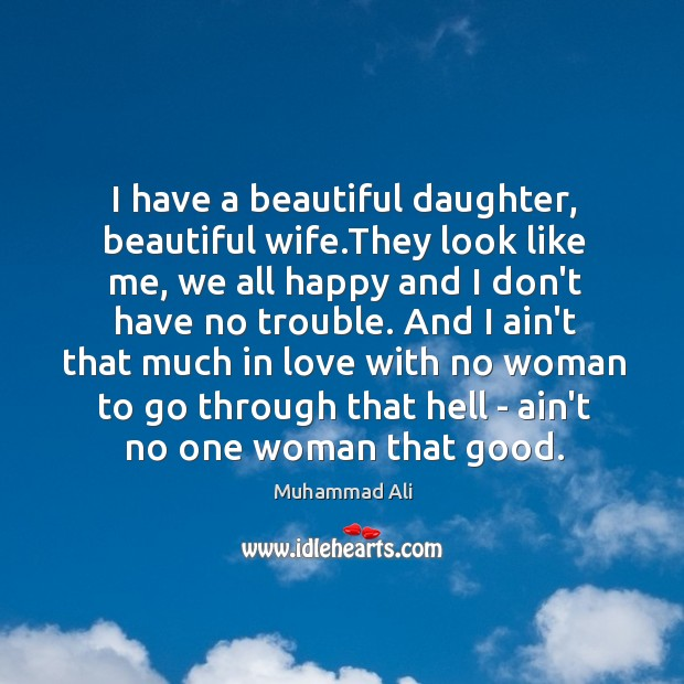 I have a beautiful daughter, beautiful wife.They look like me, we Image