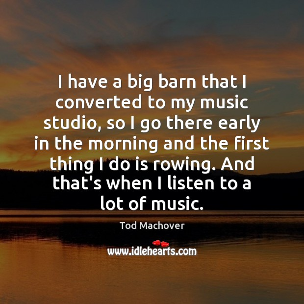I have a big barn that I converted to my music studio, Tod Machover Picture Quote