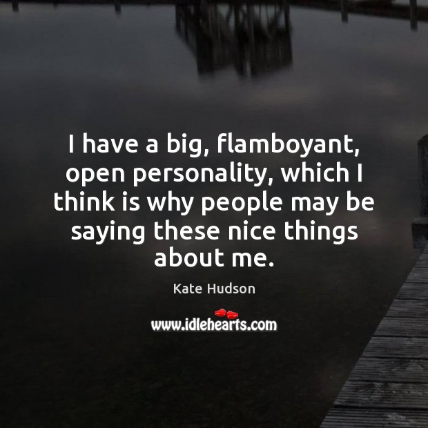 I have a big, flamboyant, open personality, which I think is why Kate Hudson Picture Quote