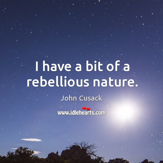 I have a bit of a rebellious nature. Image