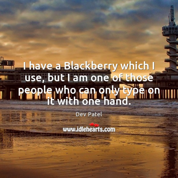 I have a Blackberry which I use, but I am one of Image