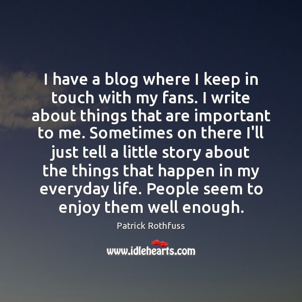 I have a blog where I keep in touch with my fans. Image