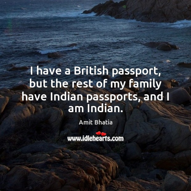 Image, I have a British passport, but the rest of my family have