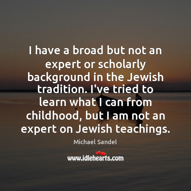 I have a broad but not an expert or scholarly background in Michael Sandel Picture Quote