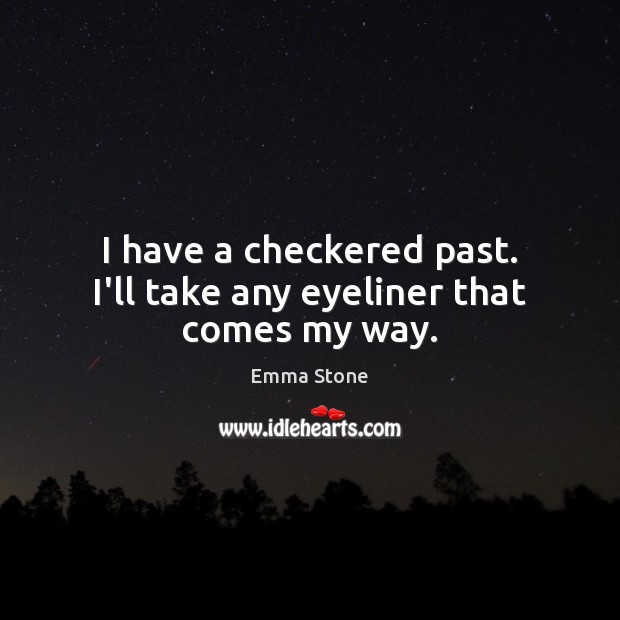 I have a checkered past. I'll take any eyeliner that comes my way. Emma Stone Picture Quote