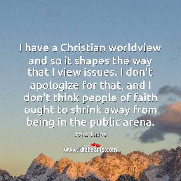 I have a Christian worldview and so it shapes the way that Image