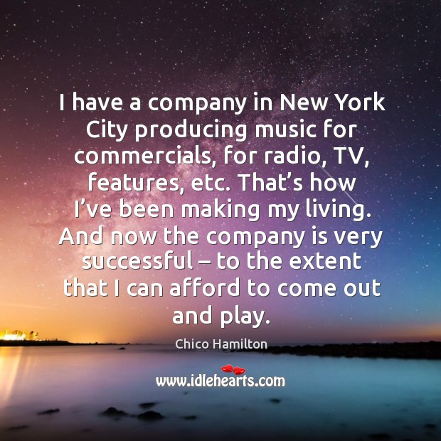 I have a company in new york city producing music for commercials, for radio, tv, features, etc. Image
