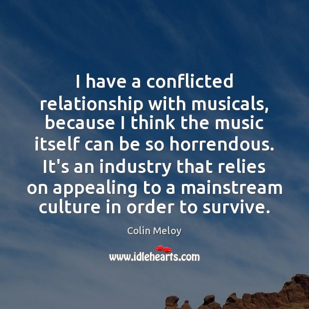 I have a conflicted relationship with musicals, because I think the music Image