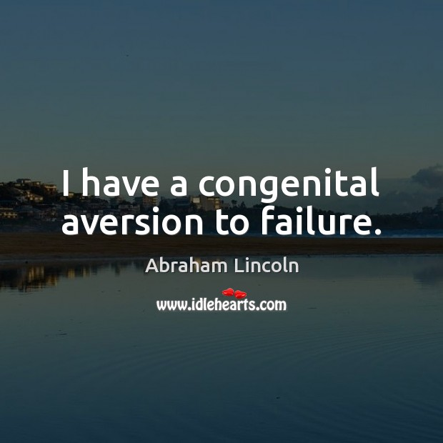Image, I have a congenital aversion to failure.