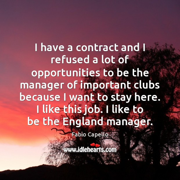 I have a contract and I refused a lot of opportunities to Fabio Capello Picture Quote