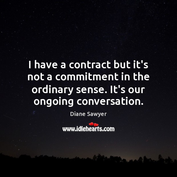 I have a contract but it's not a commitment in the ordinary Diane Sawyer Picture Quote