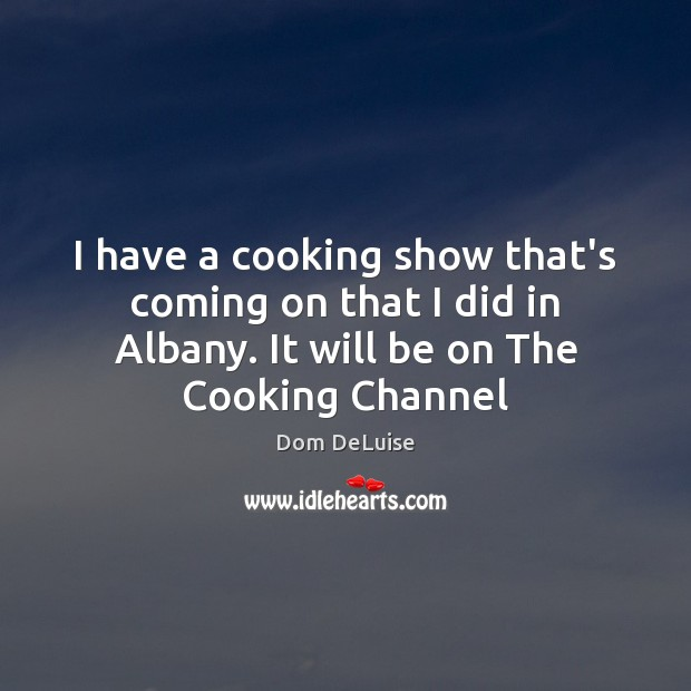 Image, I have a cooking show that's coming on that I did in