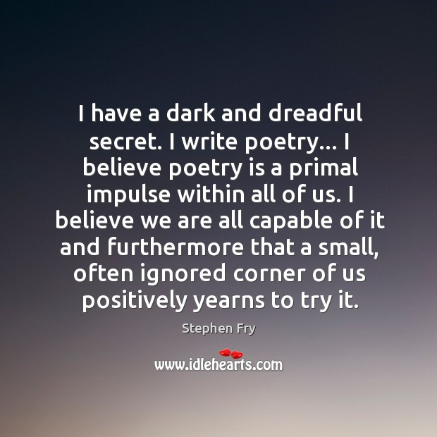 Image, I have a dark and dreadful secret. I write poetry… I believe