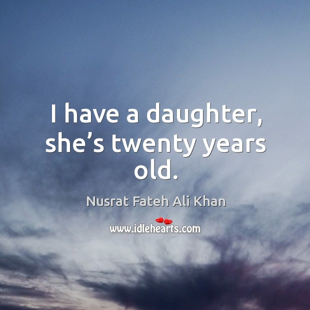 I have a daughter, she's twenty years old. Image