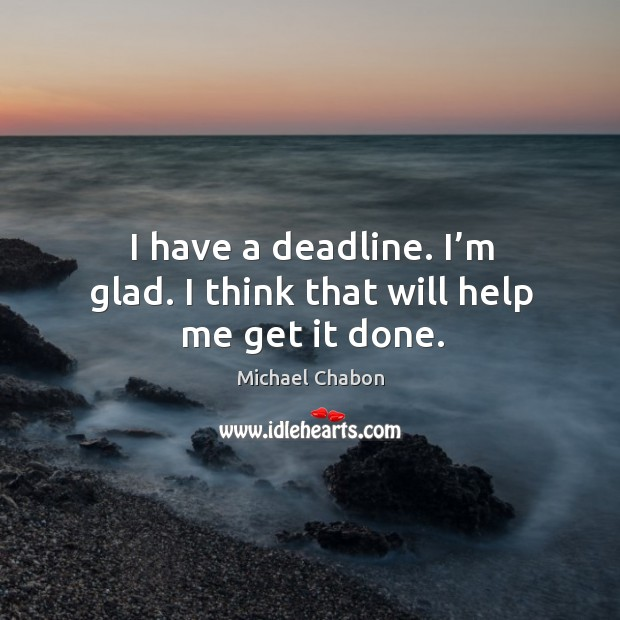 I have a deadline. I'm glad. I think that will help me get it done. Image