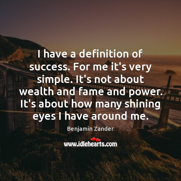 I have a definition of success. For me it's very simple. It's Benjamin Zander Picture Quote