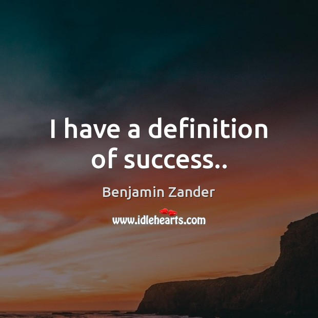 Image, I have a definition of success..