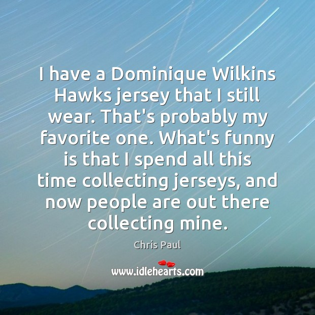 I have a Dominique Wilkins Hawks jersey that I still wear. That's Image