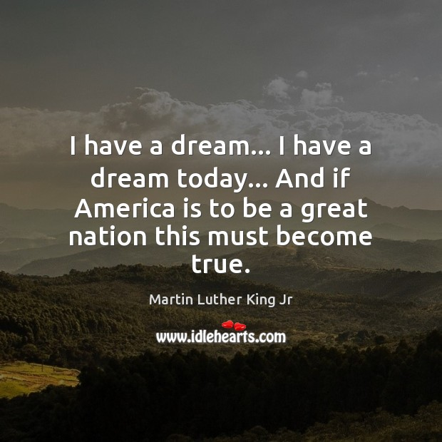 I have a dream… I have a dream today… And if America Martin Luther King Jr Picture Quote