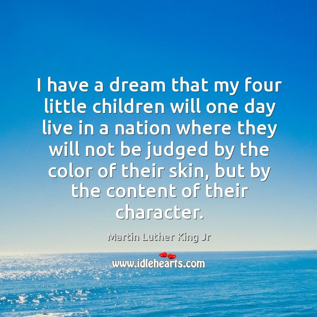 I have a dream that my four little children will one day live in a nation where they will not Image
