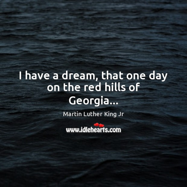 Image, I have a dream, that one day on the red hills of Georgia…