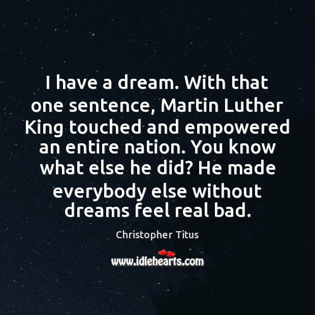 I have a dream. With that one sentence, Martin Luther King touched Image