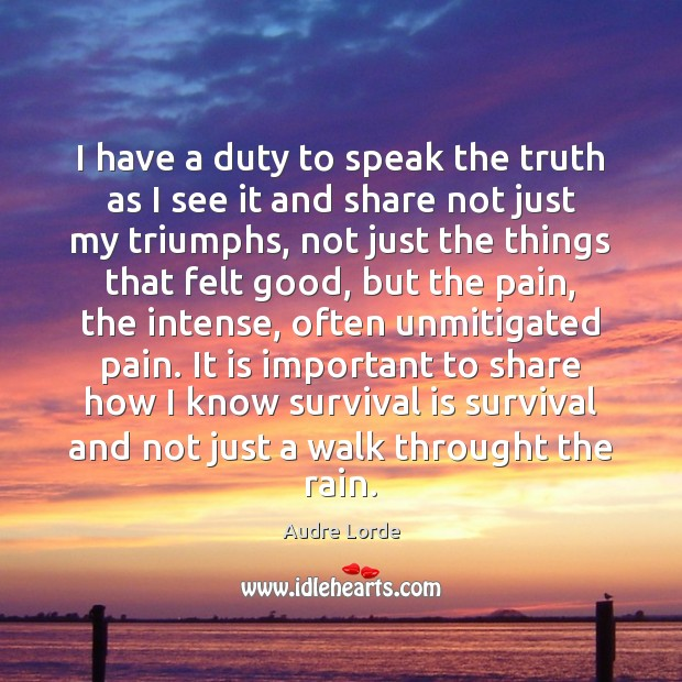 I have a duty to speak the truth as I see it Audre Lorde Picture Quote