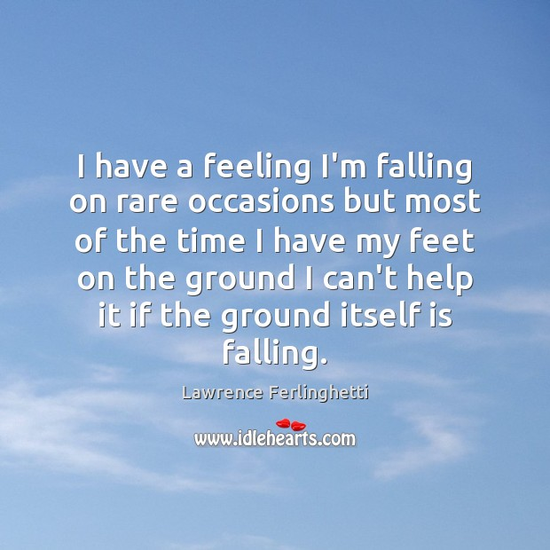 I have a feeling I'm falling on rare occasions but most of Lawrence Ferlinghetti Picture Quote