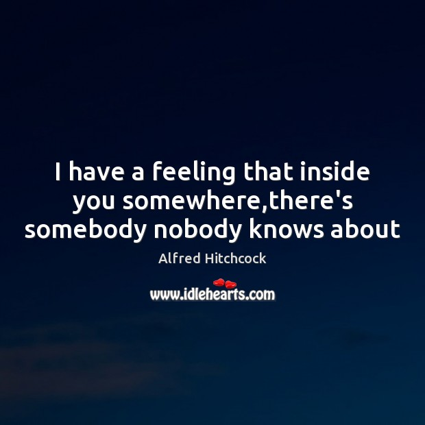 Image about I have a feeling that inside you somewhere,there's somebody nobody knows about