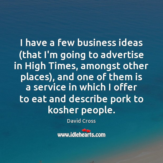 I have a few business ideas (that I'm going to advertise in Image