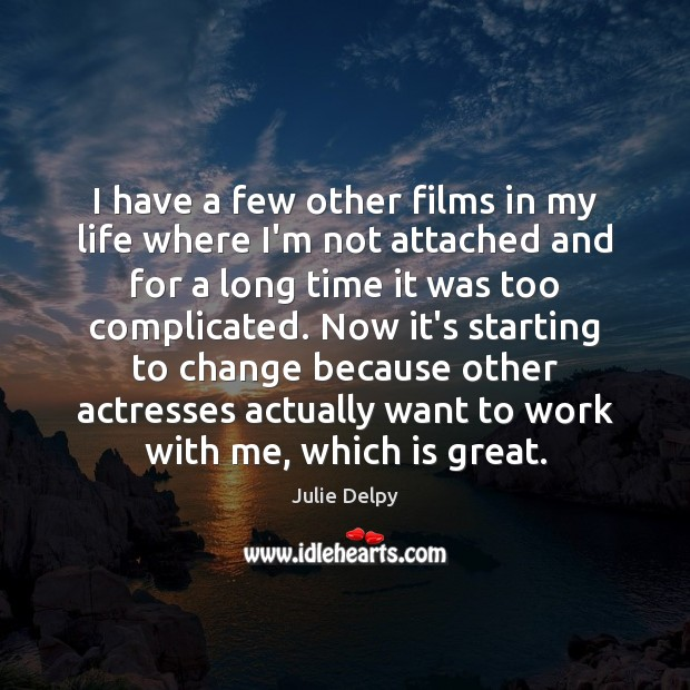 I have a few other films in my life where I'm not Julie Delpy Picture Quote