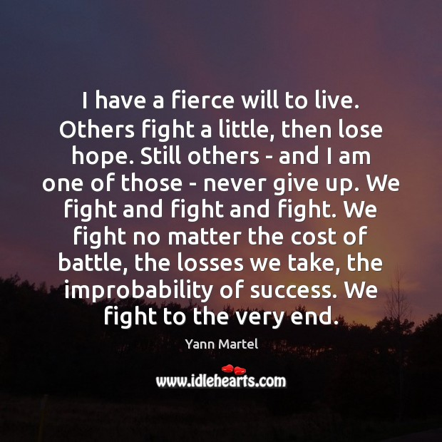 I have a fierce will to live. Others fight a little, then Yann Martel Picture Quote