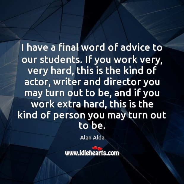 I have a final word of advice to our students. If you Alan Alda Picture Quote