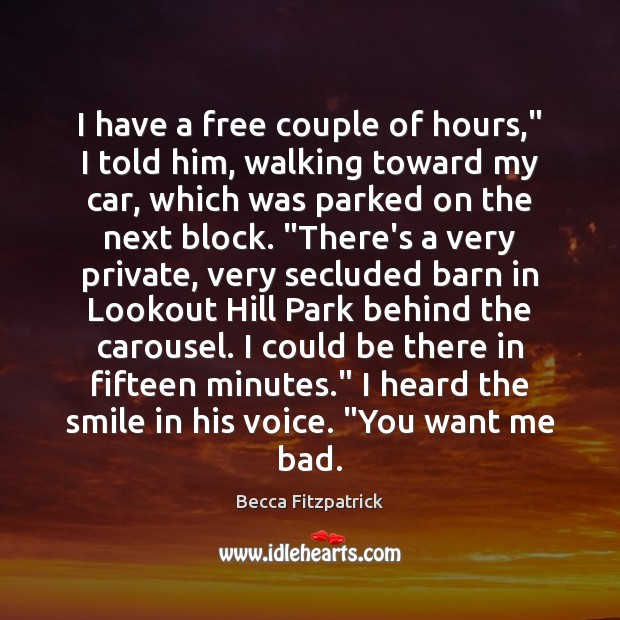 """I have a free couple of hours,"""" I told him, walking toward Becca Fitzpatrick Picture Quote"""