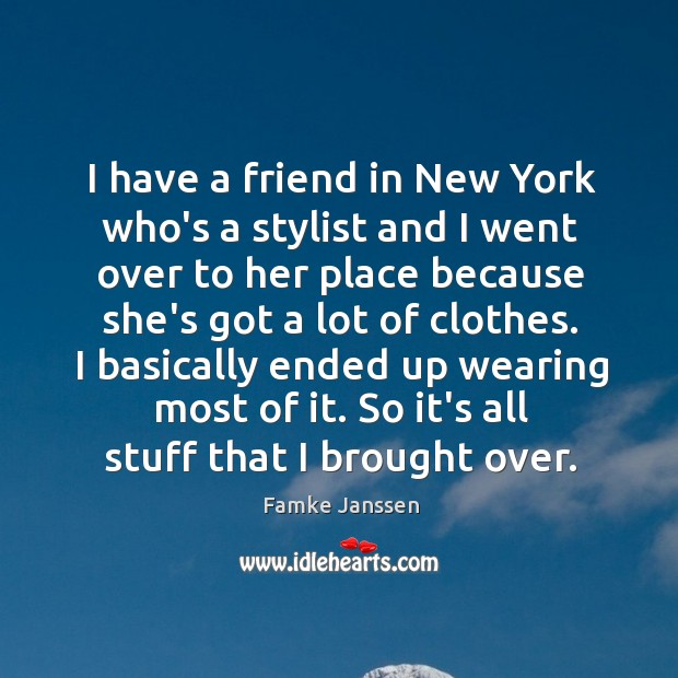 I have a friend in New York who's a stylist and I Image
