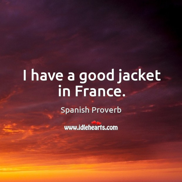I have a good jacket in france. Spanish Proverbs Image