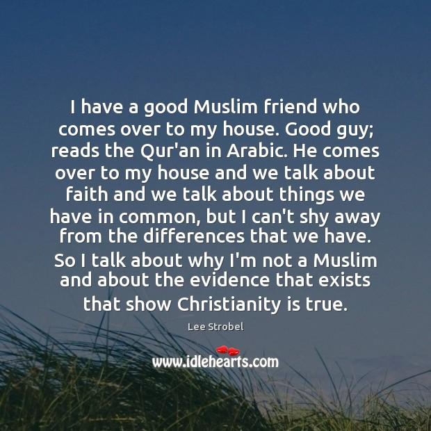 Image, I have a good Muslim friend who comes over to my house.