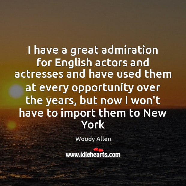 Image, I have a great admiration for English actors and actresses and have