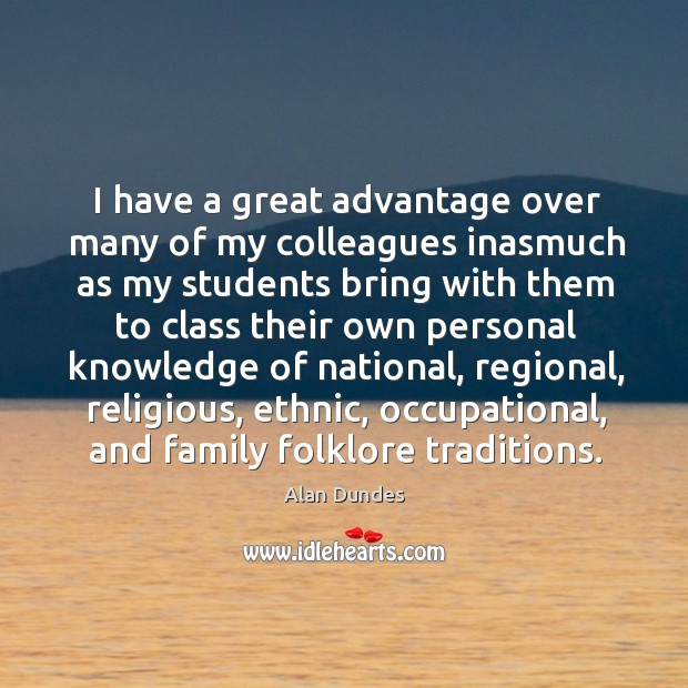 Image, I have a great advantage over many of my colleagues inasmuch as my students bring