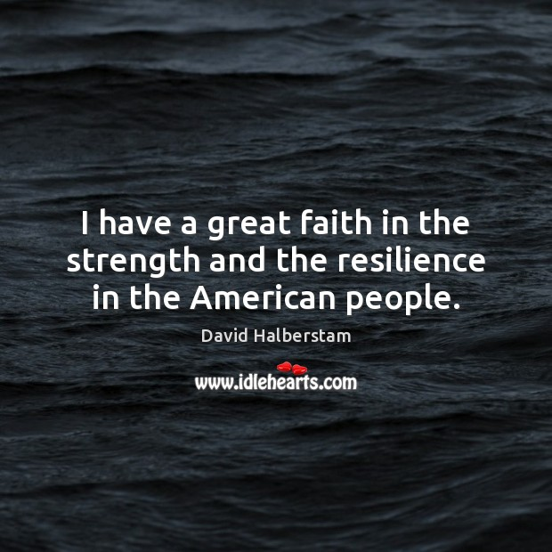 I have a great faith in the strength and the resilience in the American people. Image