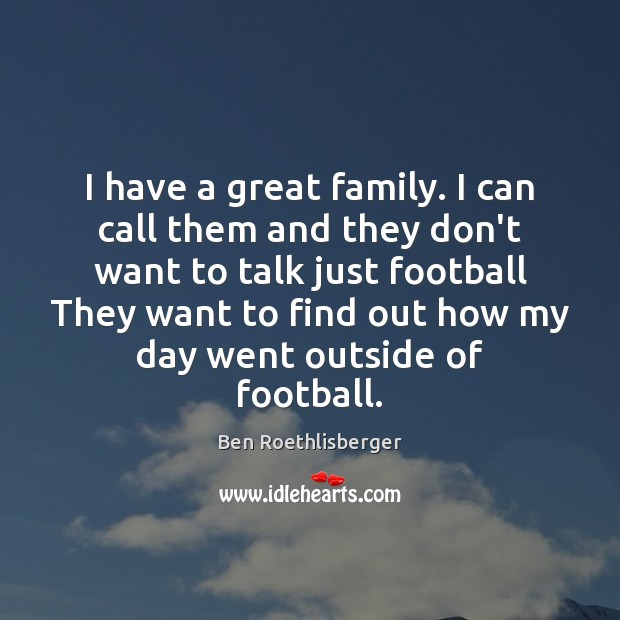 Image, I have a great family. I can call them and they don't