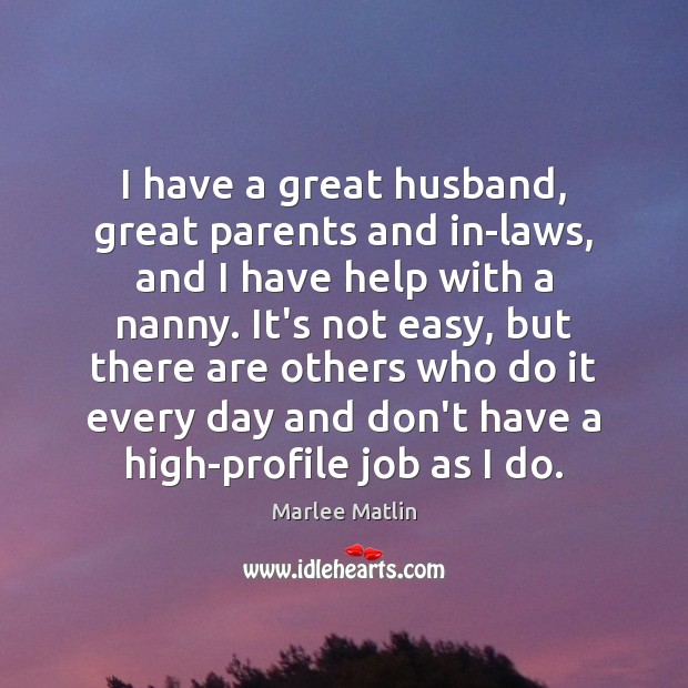 I have a great husband, great parents and in-laws, and I have Marlee Matlin Picture Quote