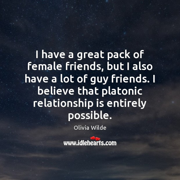 I have a great pack of female friends, but I also have Olivia Wilde Picture Quote