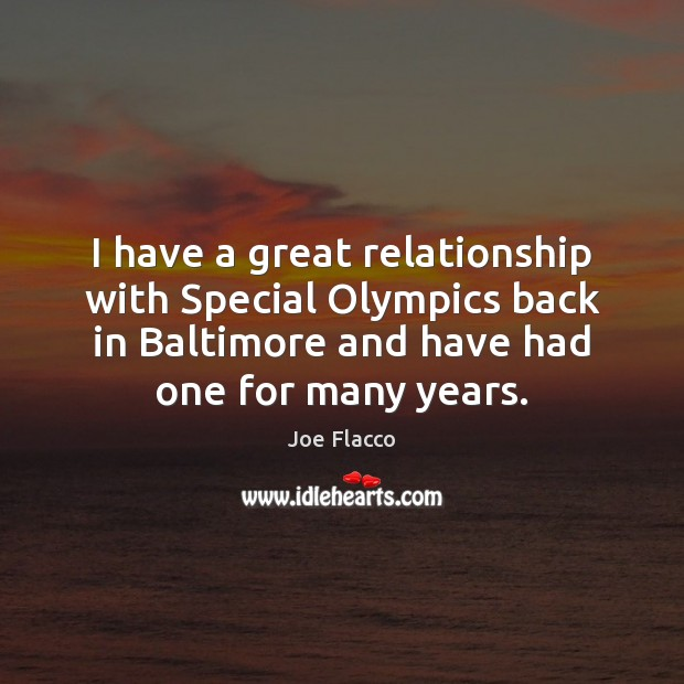 I have a great relationship with Special Olympics back in Baltimore and Joe Flacco Picture Quote