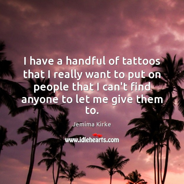 I have a handful of tattoos that I really want to put Image